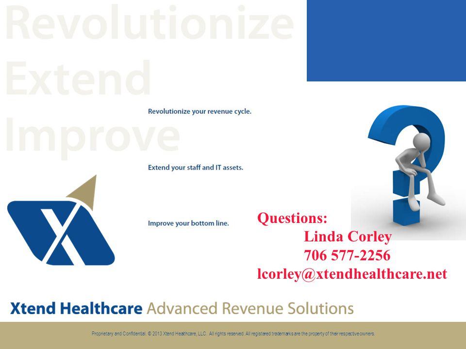 Proprietary and Confidential. © 2013 Xtend Healthcare, LLC.