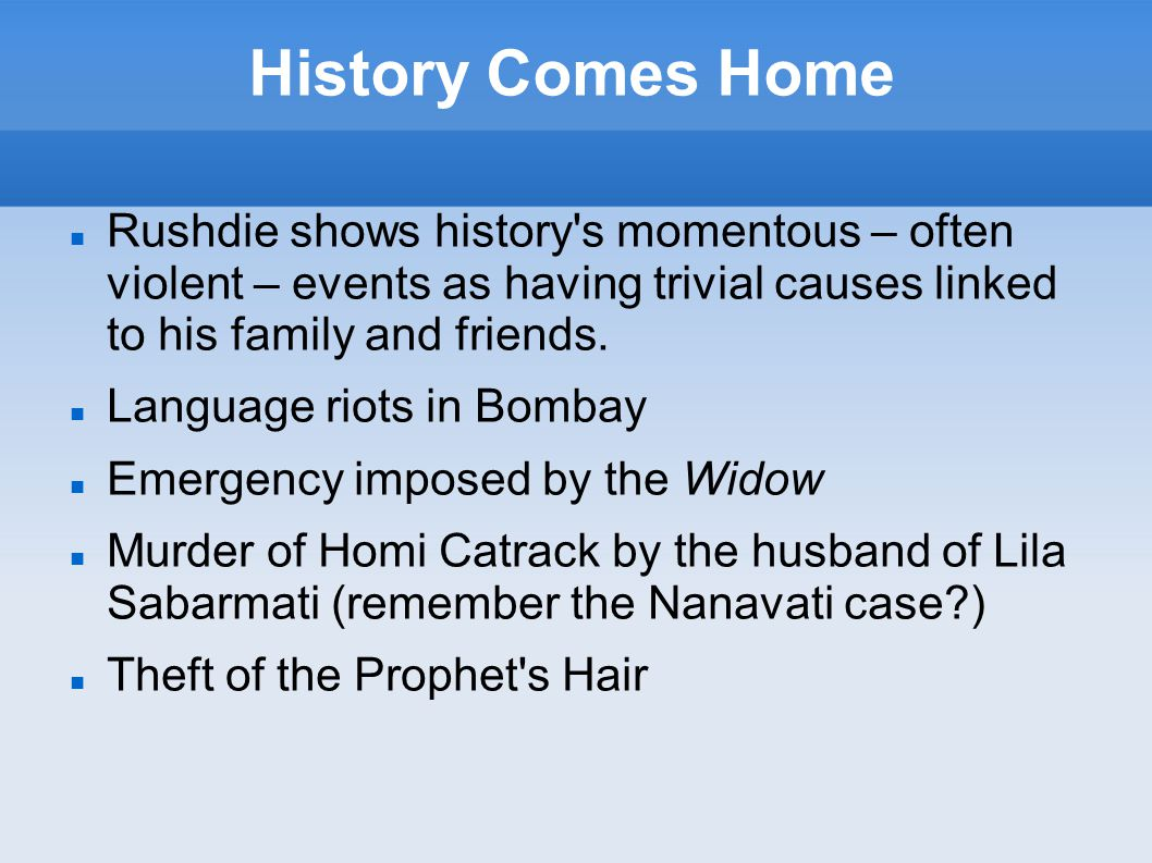 History Comes Home Rushdie shows history s momentous – often violent – events as having trivial causes linked to his family and friends.
