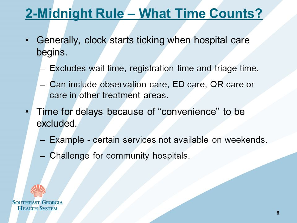 2-Midnight Rule – What Time Counts. Generally, clock starts ticking when hospital care begins.