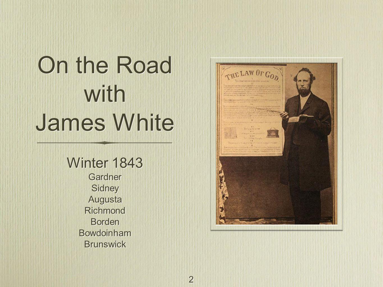 2 On the Road with James White Winter 1843 Gardner Sidney Augusta Richmond Borden Bowdoinham Brunswick Winter 1843 Gardner Sidney Augusta Richmond Borden Bowdoinham Brunswick