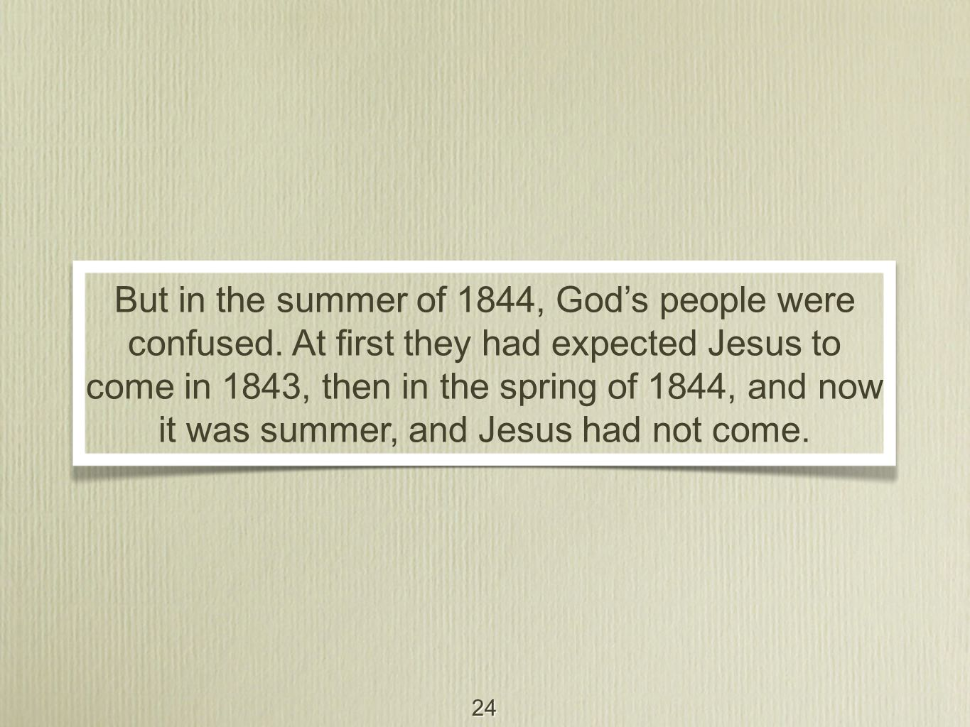 24 But in the summer of 1844, God's people were confused.