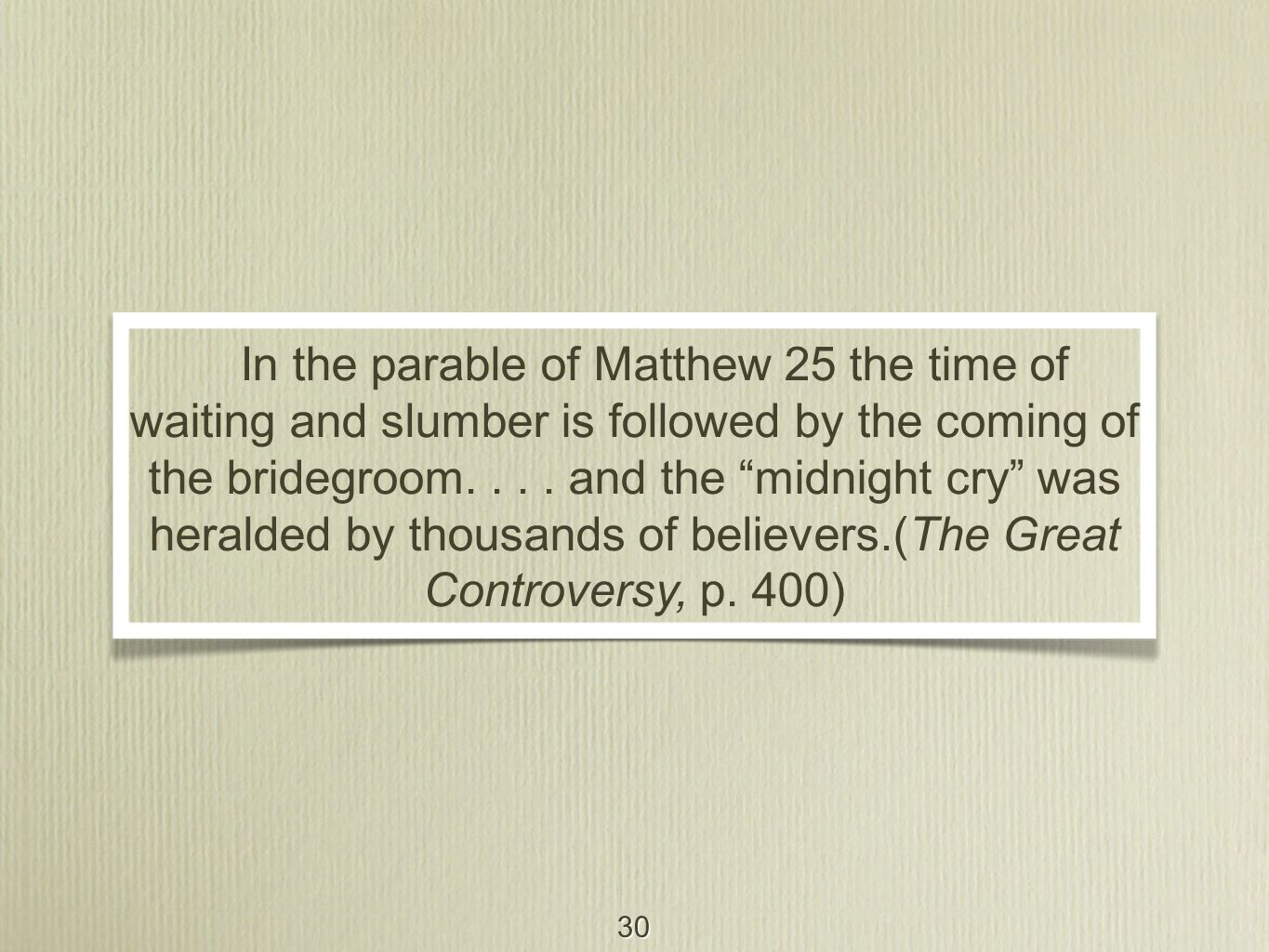 """30 In the parable of Matthew 25 the time of waiting and slumber is followed by the coming of the bridegroom.... and the """"midnight cry"""" was heralded by"""
