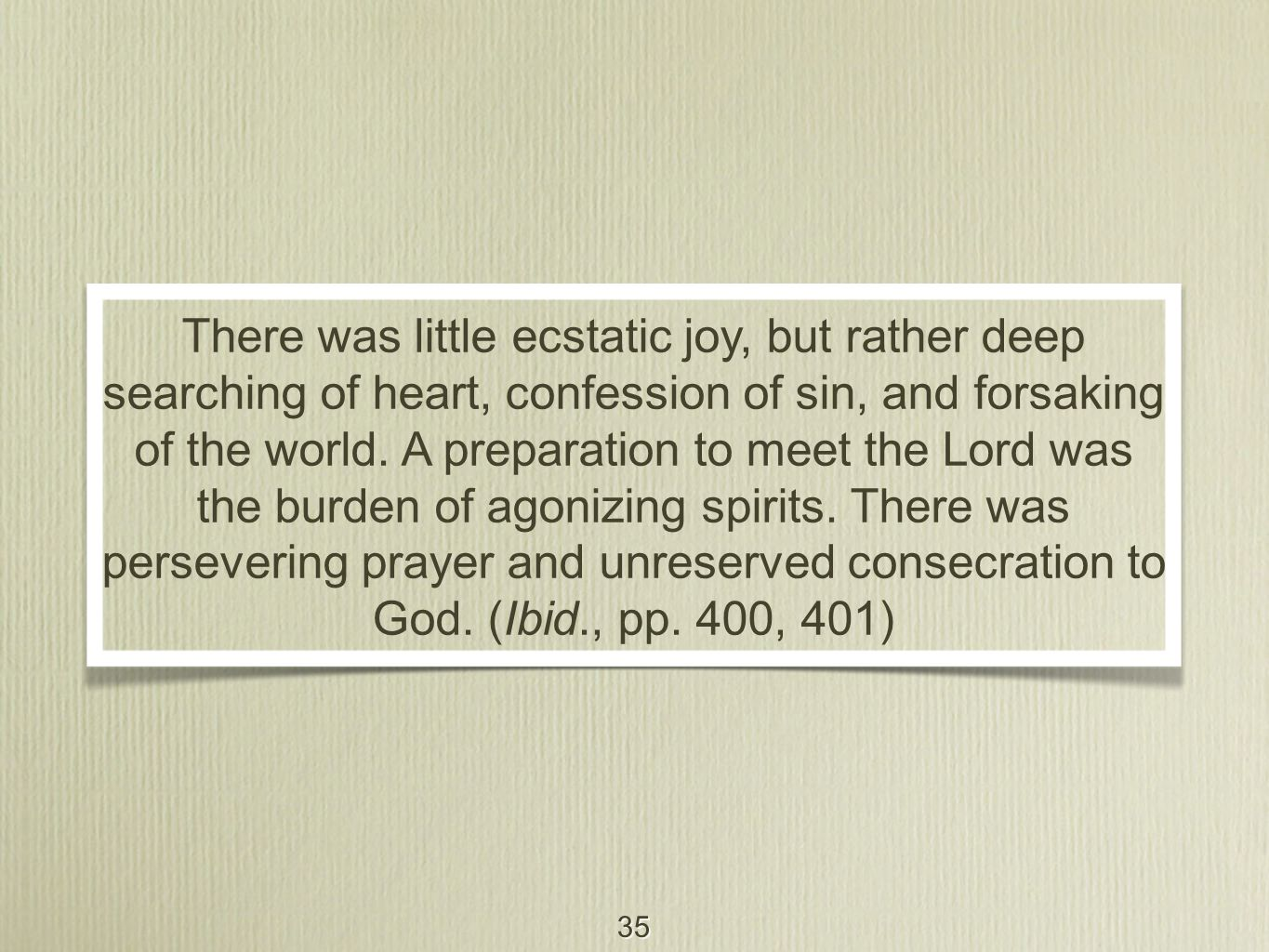 35 There was little ecstatic joy, but rather deep searching of heart, confession of sin, and forsaking of the world.