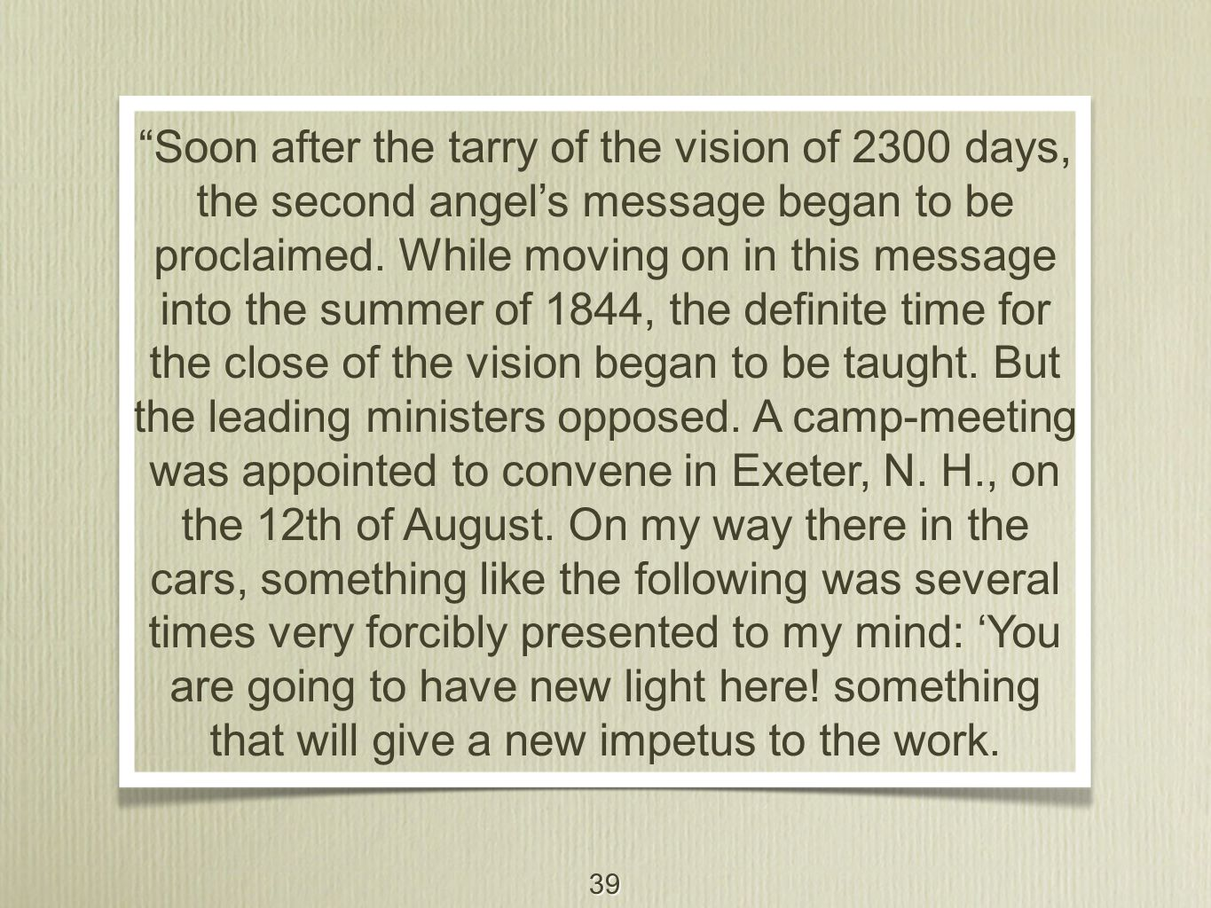 """39 """"Soon after the tarry of the vision of 2300 days, the second angel's message began to be proclaimed. While moving on in this message into the summe"""
