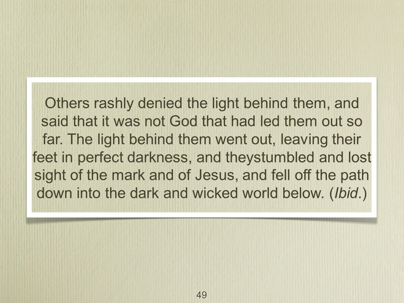 49 Others rashly denied the light behind them, and said that it was not God that had led them out so far. The light behind them went out, leaving thei