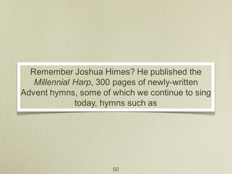 50 Remember Joshua Himes.