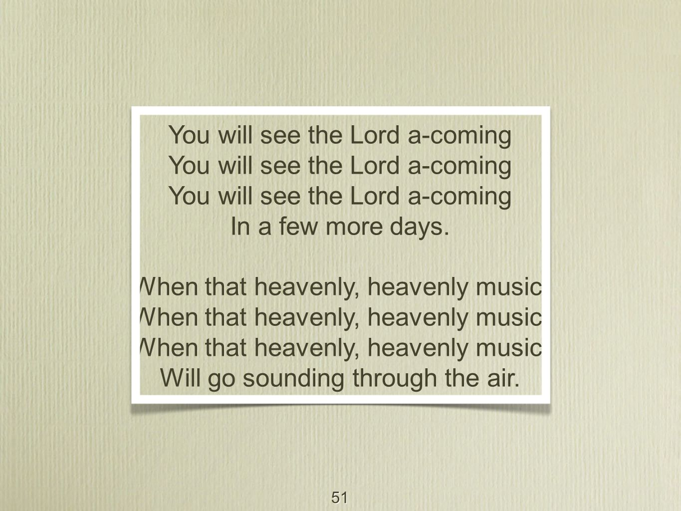 51 You will see the Lord a-coming In a few more days.