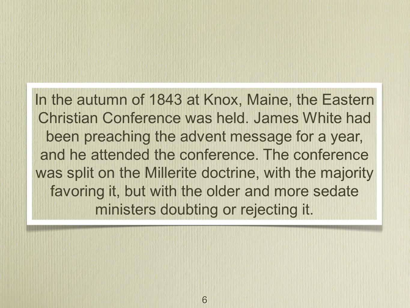 6 In the autumn of 1843 at Knox, Maine, the Eastern Christian Conference was held. James White had been preaching the advent message for a year, and h