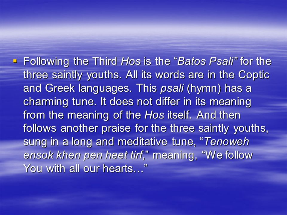  Following the Third Hos is the Batos Psali for the three saintly youths.