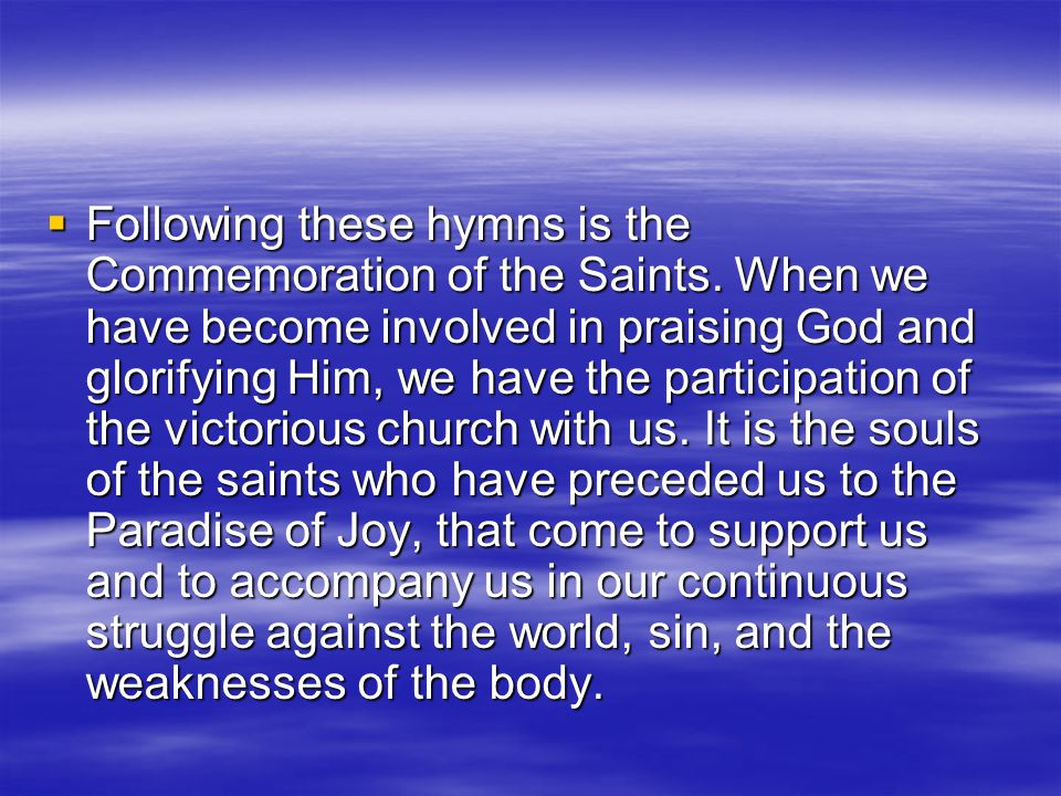  Following these hymns is the Commemoration of the Saints.