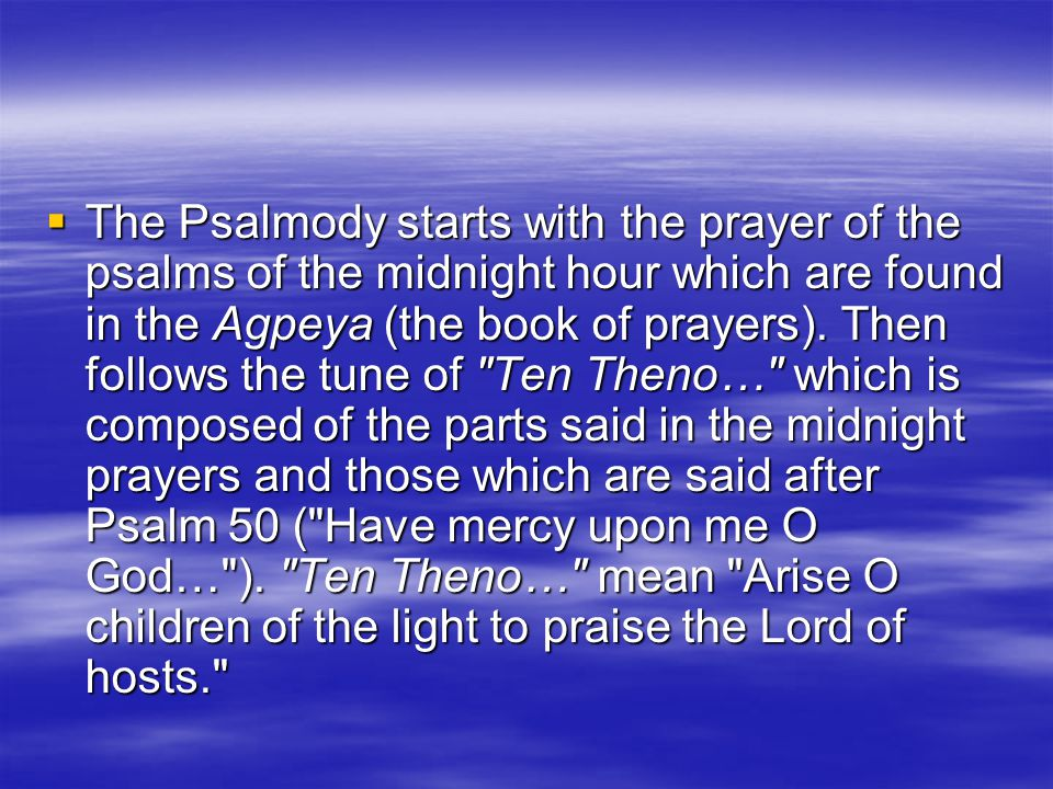 The Psalmody starts with the prayer of the psalms of the midnight hour which are found in the Agpeya (the book of prayers).