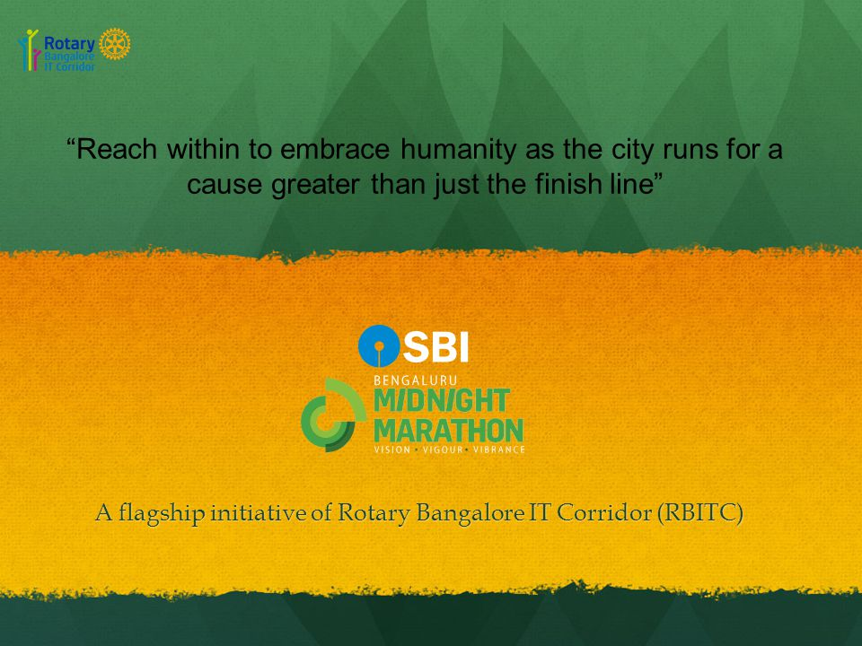 A flagship initiative of Rotary Bangalore IT Corridor (RBITC) Reach within to embrace humanity as the city runs for a cause greater than just the finish line