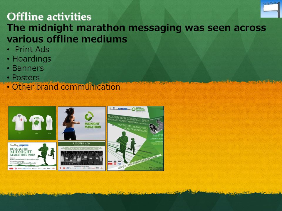 Offline activities The midnight marathon messaging was seen across various offline mediums Print Ads Hoardings Banners Posters Other brand communication