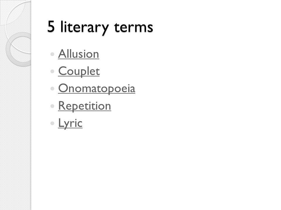 5 literary terms Allusion Couplet Onomatopoeia Repetition Lyric