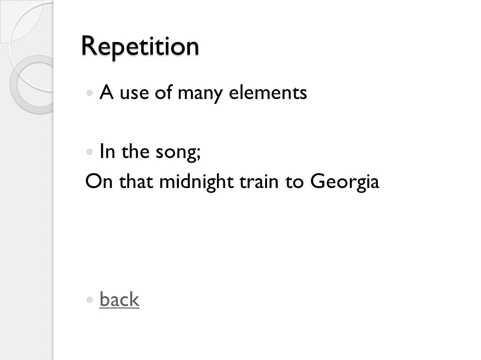 Repetition A use of many elements In the song; On that midnight train to Georgia back