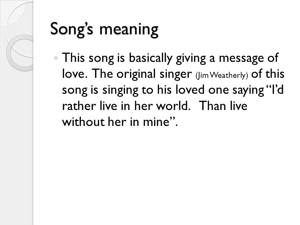 Song's meaning This song is basically giving a message of love.