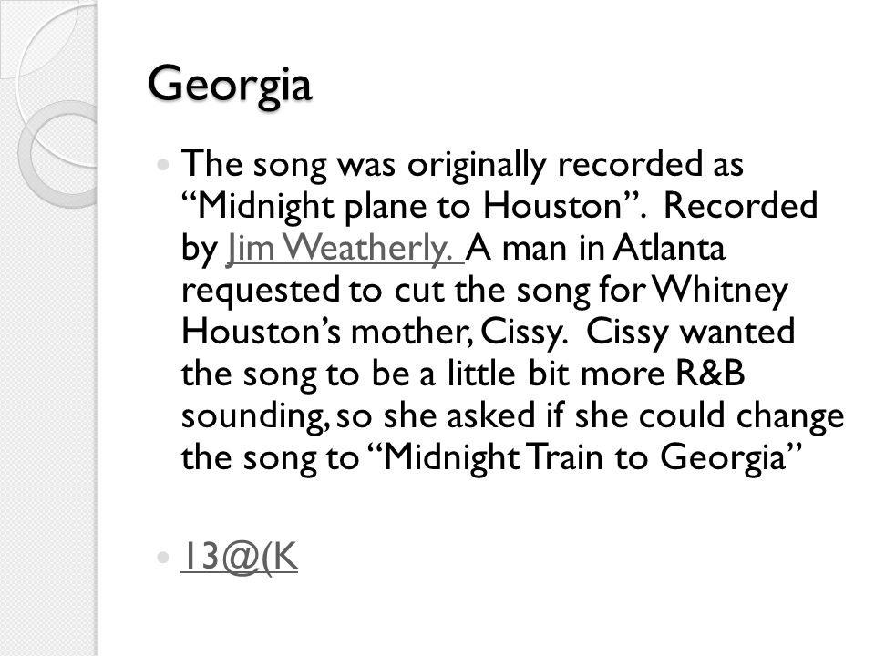 Georgia The song was originally recorded as Midnight plane to Houston .