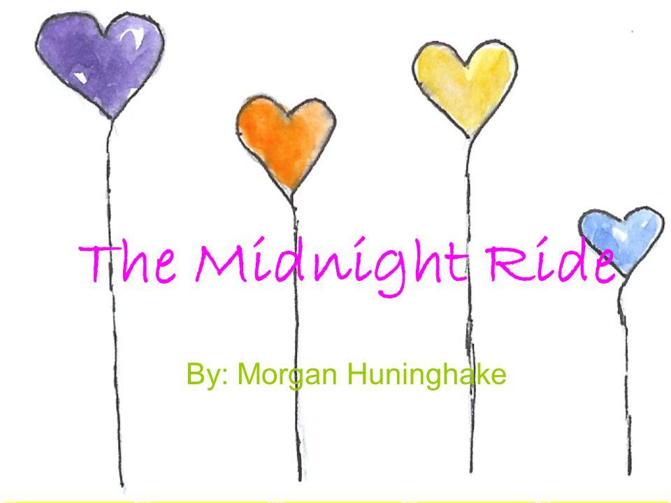 The Midnight Ride By: Morgan Huninghake