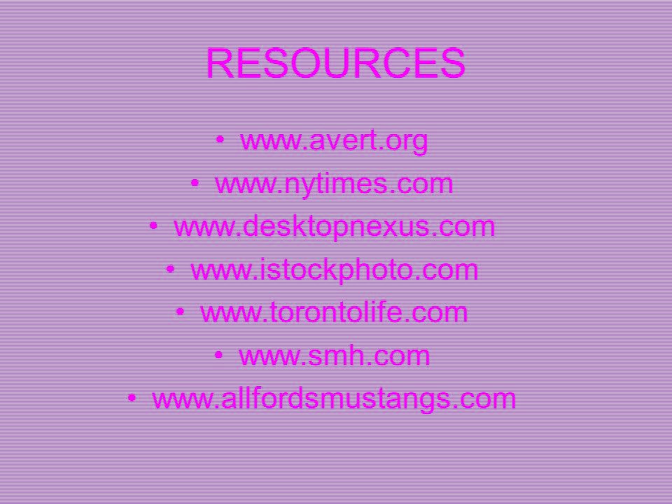 RESOURCES www.avert.org www.nytimes.com www.desktopnexus.com www.istockphoto.com www.torontolife.com www.smh.com www.allfordsmustangs.com