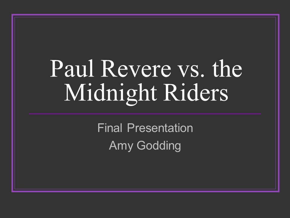 Paul Revere vs. the Midnight Riders Final Presentation Amy Godding