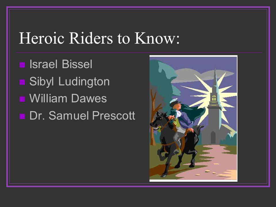 Heroic Riders to Know: Israel Bissel Sibyl Ludington William Dawes Dr. Samuel Prescott