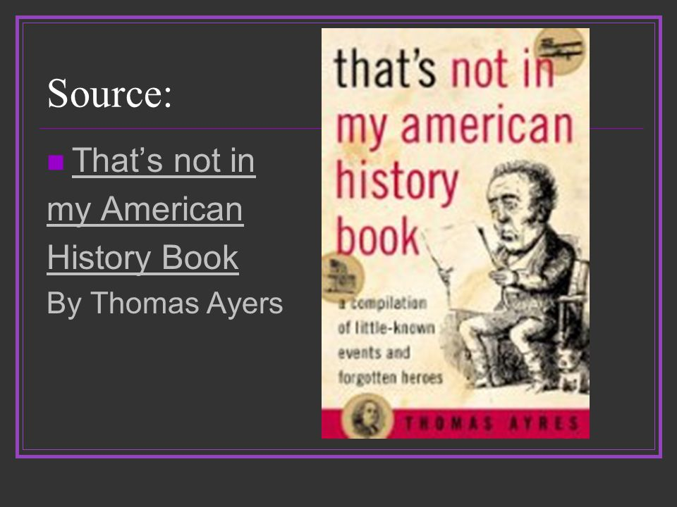 Source: That's not in my American History Book By Thomas Ayers