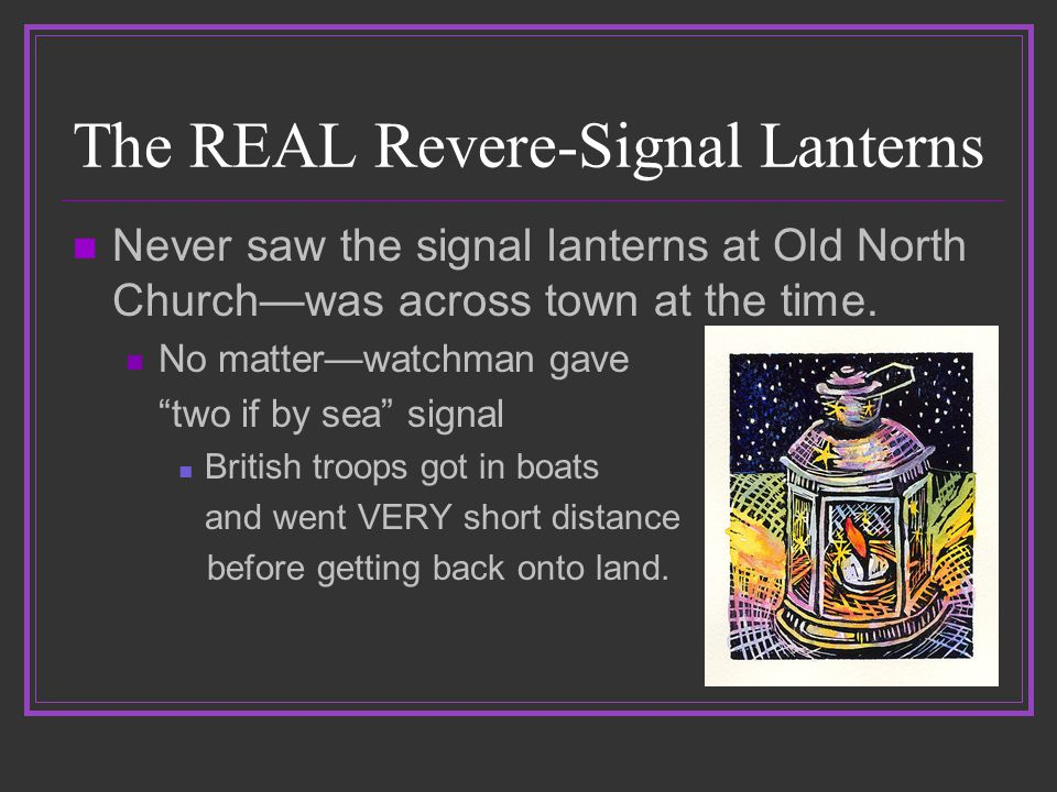 The REAL Revere-Signal Lanterns Never saw the signal lanterns at Old North Church—was across town at the time.