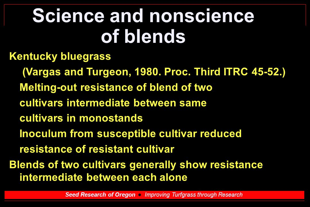 Seed Research of Oregon Improving Turfgrass through Research Science and nonscience of blends Early blend analysis - Dr.