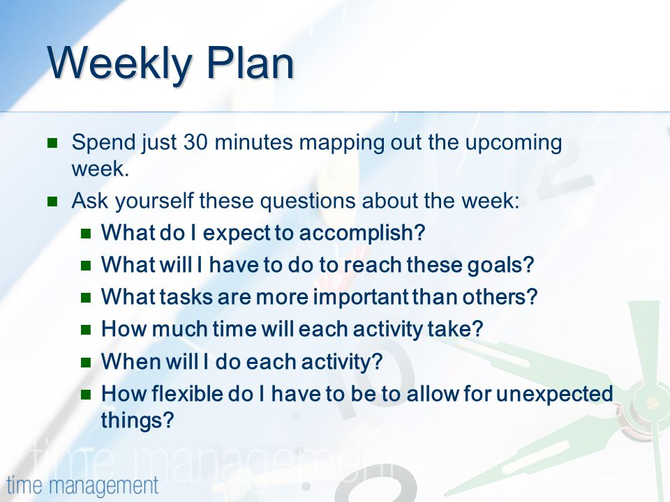 Weekly Plan Spend just 30 minutes mapping out the upcoming week.