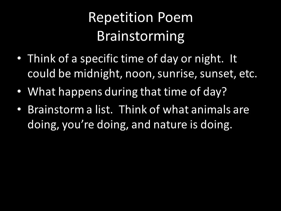 Repetition Poem Brainstorming Think of a specific time of day or night.