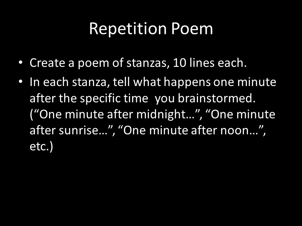 Repetition Poem Your poem should be formatted like the following example: One minute after midnight black is the dominant color.