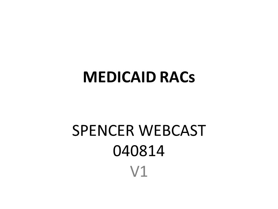 MEDICAID RACs SPENCER WEBCAST 040814 V1