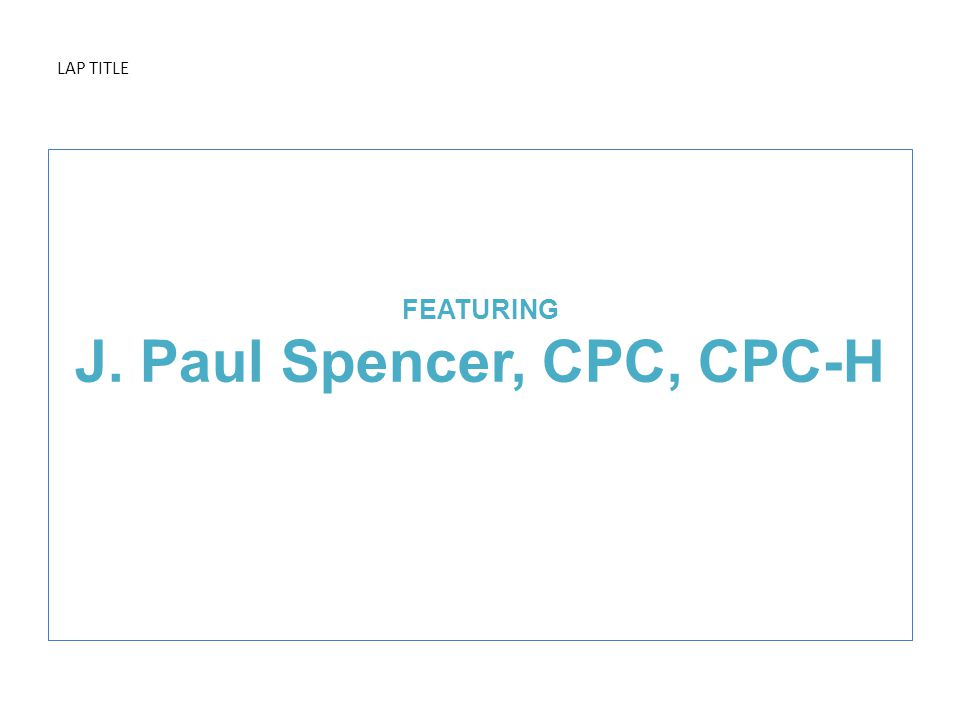 LAP TITLE FEATURING J. Paul Spencer, CPC, CPC-H