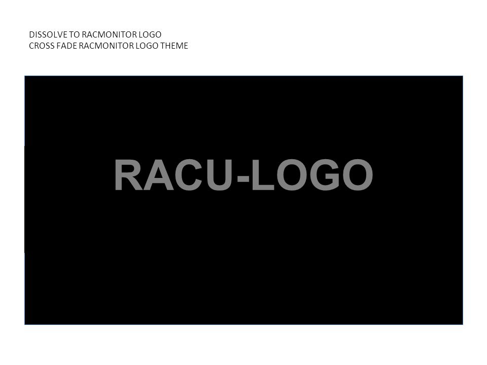 DISSOLVE TO RACMONITOR LOGO CROSS FADE RACMONITOR LOGO THEME RACU-LOGO