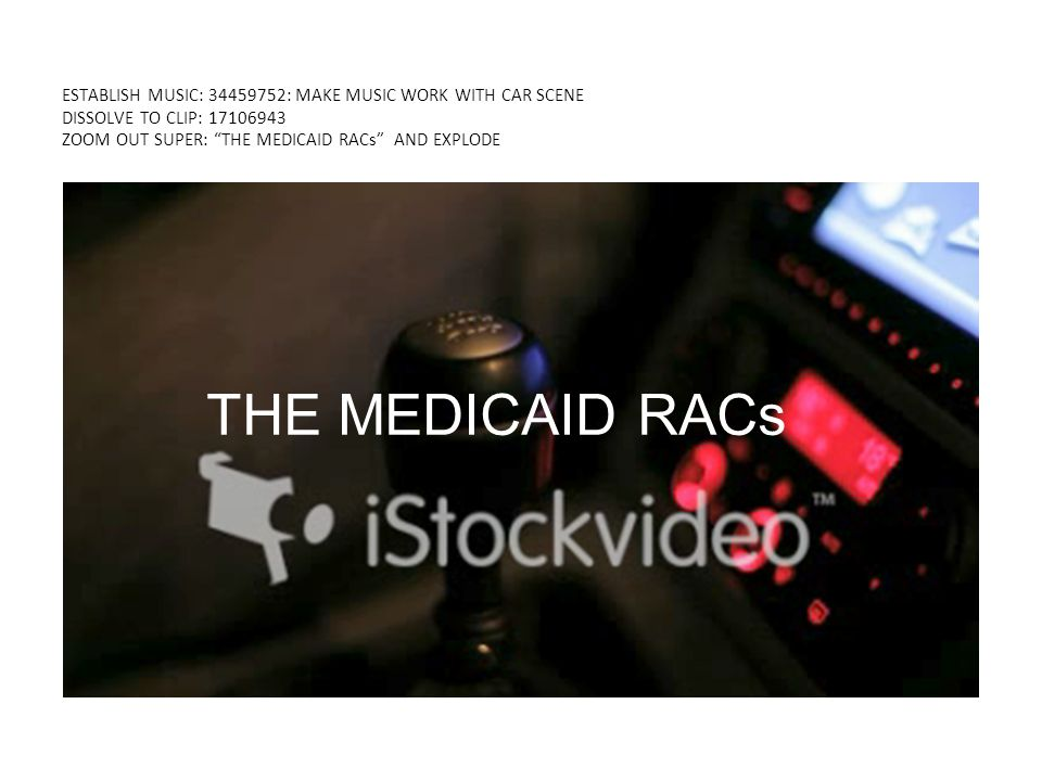 ESTABLISH MUSIC: 34459752: MAKE MUSIC WORK WITH CAR SCENE DISSOLVE TO CLIP: 17106943 ZOOM OUT SUPER: THE MEDICAID RACs AND EXPLODE KNOW THE DIFFERENCE 2-MIDNIGHT RULE THE MEDICAID RACs
