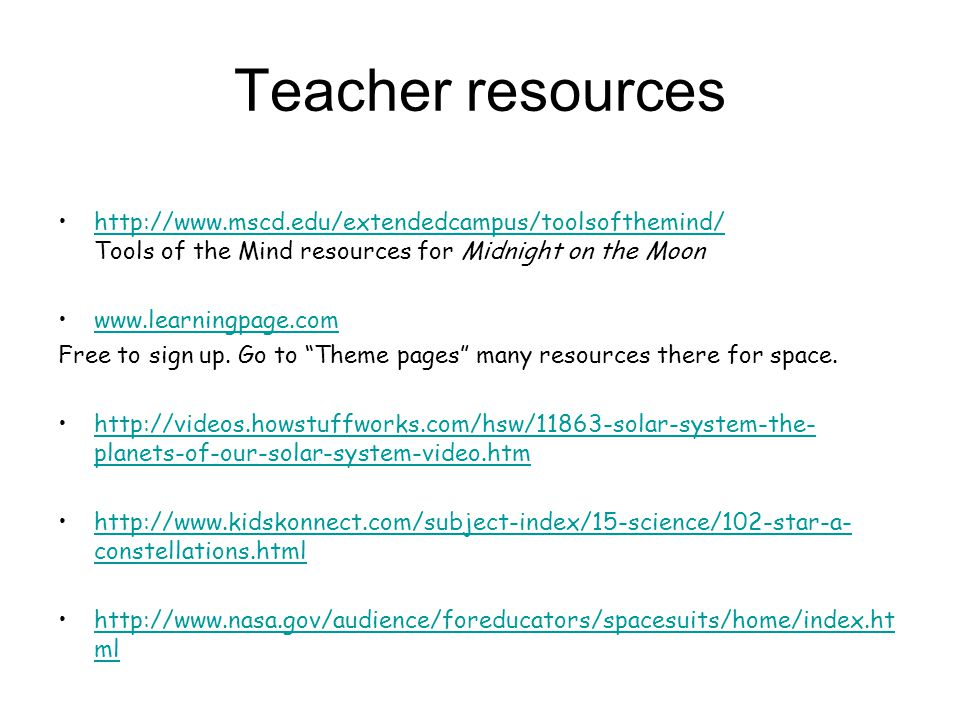 Teacher resources http://www.mscd.edu/extendedcampus/toolsofthemind/ Tools of the Mind resources for Midnight on the Moonhttp://www.mscd.edu/extendedcampus/toolsofthemind/ www.learningpage.com Free to sign up.