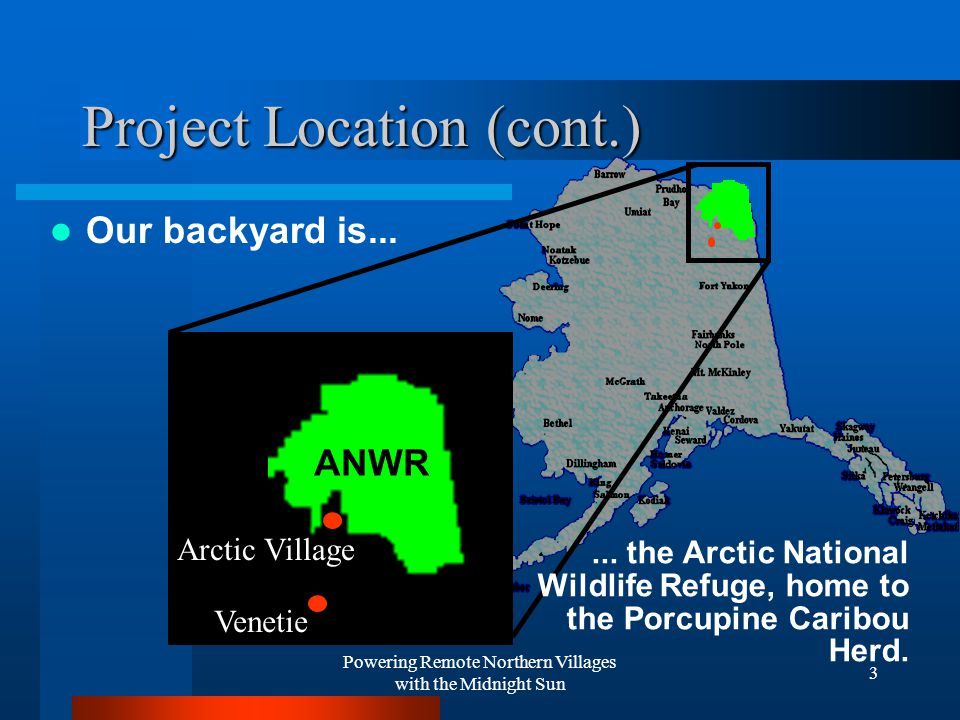 Powering Remote Northern Villages with the Midnight Sun 3 Project Location (cont.) Our backyard is...