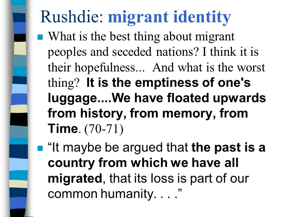 Rushdie: migrant identity What is the best thing about migrant peoples and seceded nations.