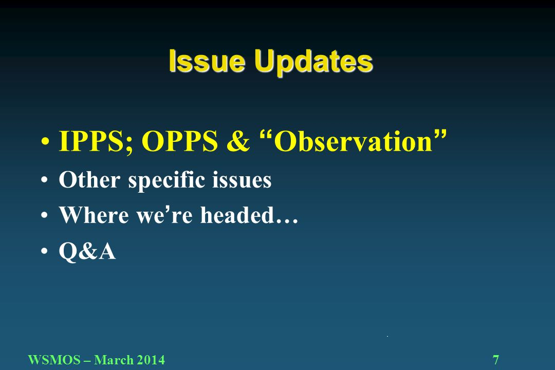 7 IPPS; OPPS & Observation Other specific issues Where we're headed… Q&A Issue Updates