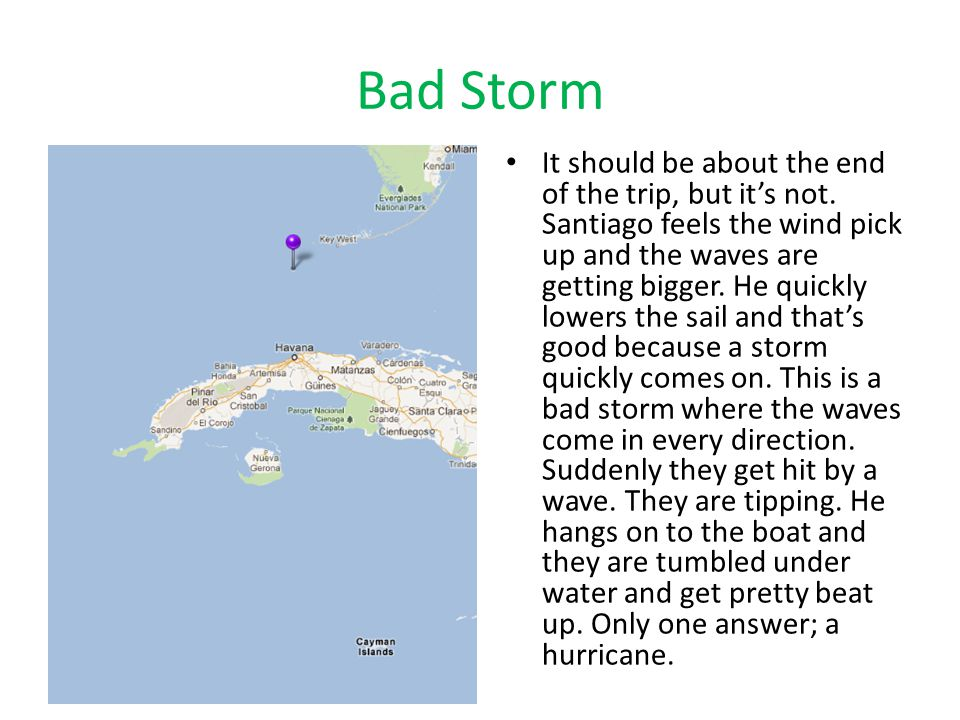 Bad Storm It should be about the end of the trip, but it's not. Santiago feels the wind pick up and the waves are getting bigger. He quickly lowers th