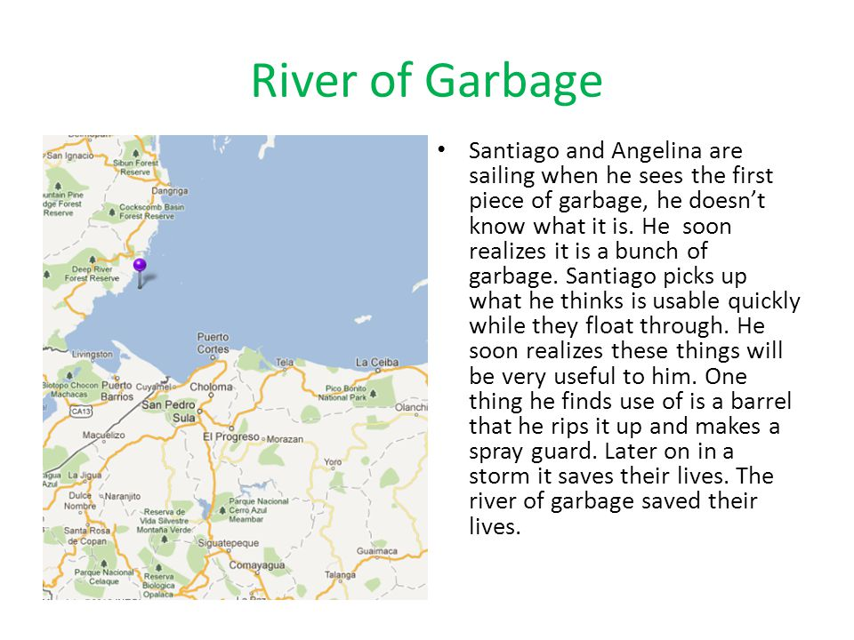 River of Garbage Santiago and Angelina are sailing when he sees the first piece of garbage, he doesn't know what it is. He soon realizes it is a bunch