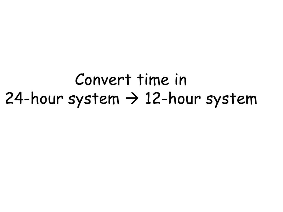 Convert time in 24-hour system  12-hour system