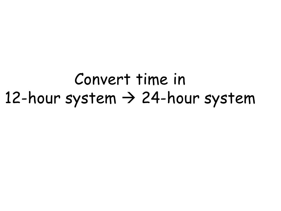 Convert time in 12-hour system  24-hour system
