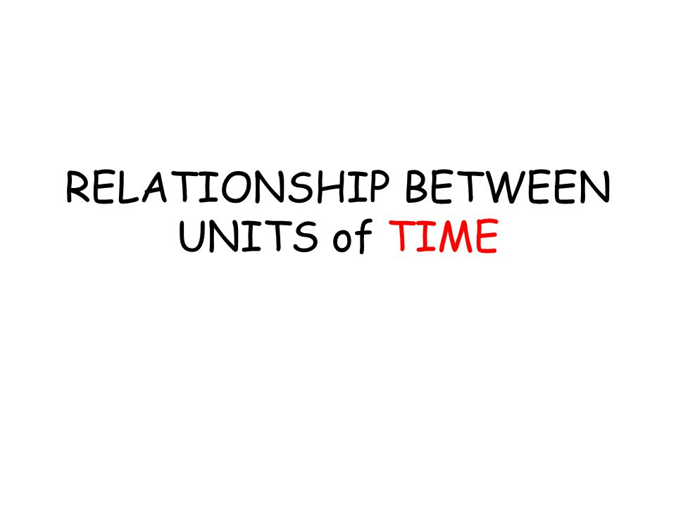 RELATIONSHIP BETWEEN UNITS of TIME
