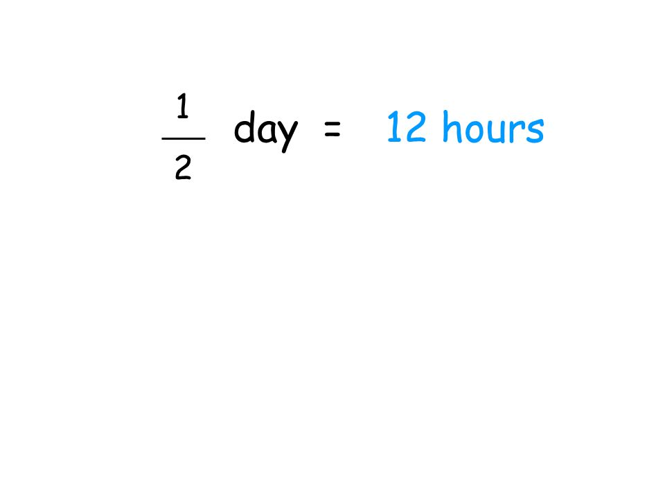 1 2 day =12 hours