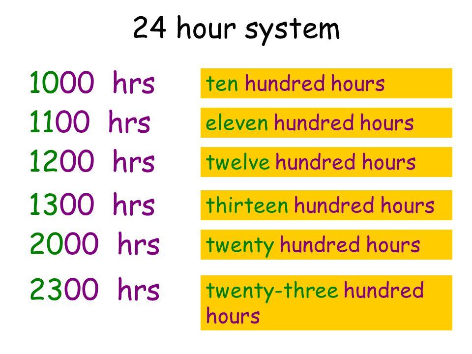 24 hour system 1000 hrs ten hundred hours 1100 hrs eleven hundred hours 1200 hrs twelve hundred hours 1300 hrs thirteen hundred hours 2000 hrs twenty