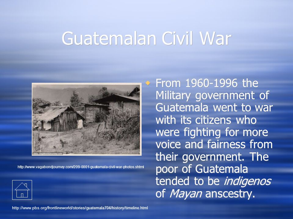 Guatemalan Civil War  From 1960-1996 the Military government of Guatemala went to war with its citizens who were fighting for more voice and fairness
