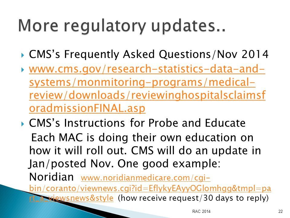  CMS's Frequently Asked Questions/Nov 2014  www.cms.gov/research-statistics-data-and- systems/monmitoring-programs/medical- review/downloads/reviewinghospitalsclaimsf oradmissionFINAL.asp www.cms.gov/research-statistics-data-and- systems/monmitoring-programs/medical- review/downloads/reviewinghospitalsclaimsf oradmissionFINAL.asp  CMS's Instructions for Probe and Educate Each MAC is doing their own education on how it will roll out.