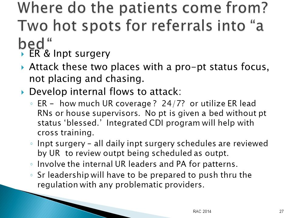  ER & Inpt surgery  Attack these two places with a pro-pt status focus, not placing and chasing.