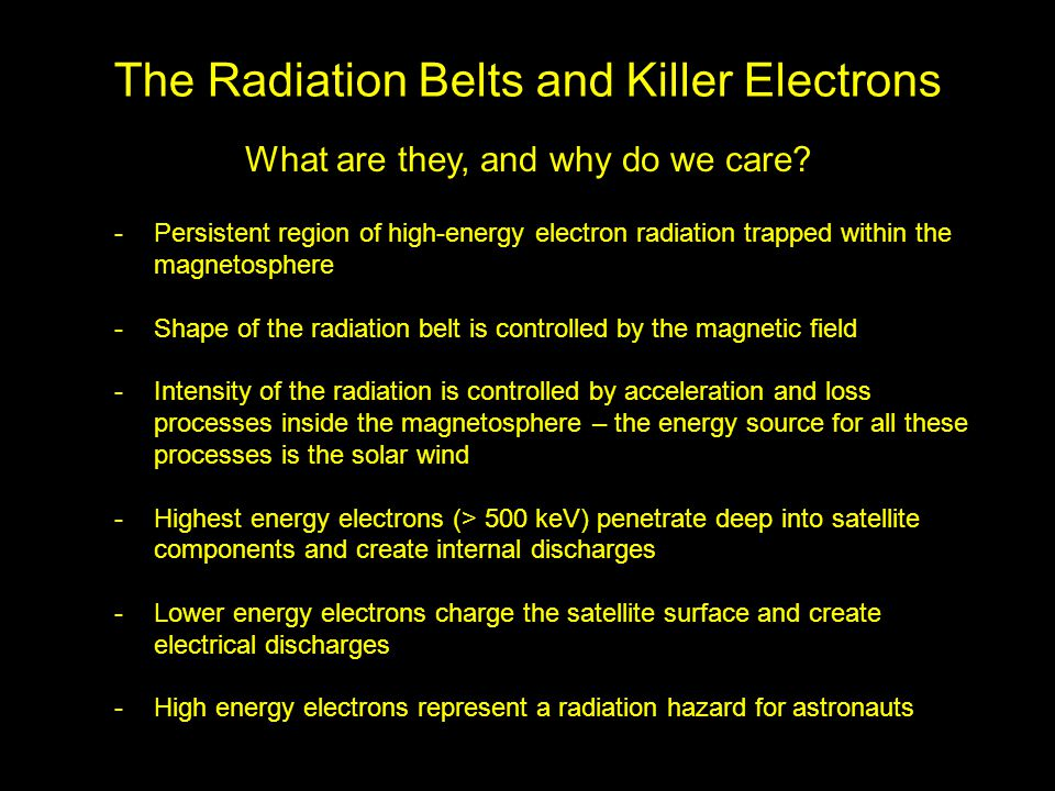 The Radiation Belts and Killer Electrons What are they, and why do we care.